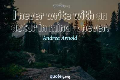 Photo Quote of I never write with an actor in mind - never.