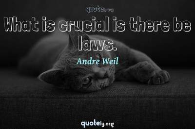 Photo Quote of What is crucial is there be laws.