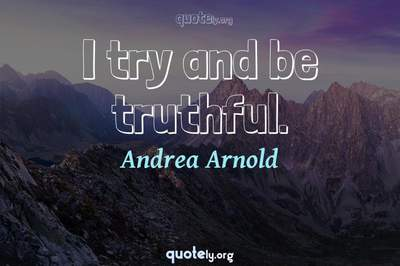 Photo Quote of I try and be truthful.