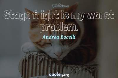 Photo Quote of Stage fright is my worst problem.