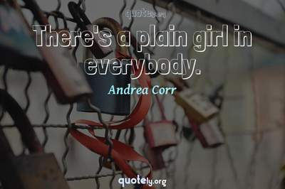 Photo Quote of There's a plain girl in everybody.