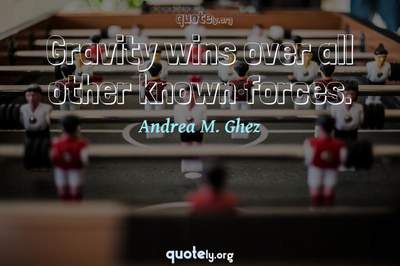 Photo Quote of Gravity wins over all other known forces.