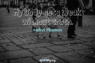 Photo Quote of My body gets weak without truth.