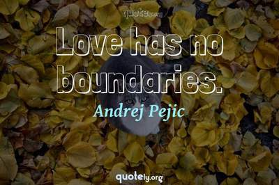 Photo Quote of Love has no boundaries.