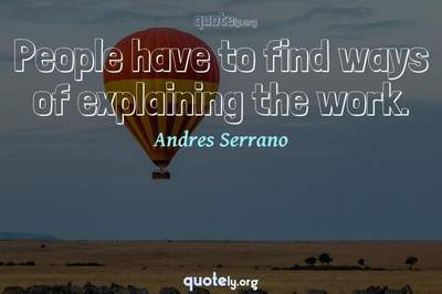 Photo Quote of People have to find ways of explaining the work.