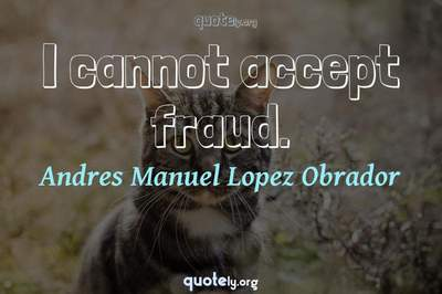 Photo Quote of I cannot accept fraud.