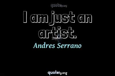 Photo Quote of I am just an artist.