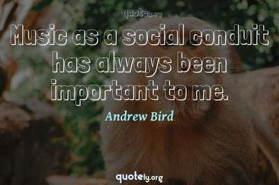Photo Quote of Music as a social conduit has always been important to me.