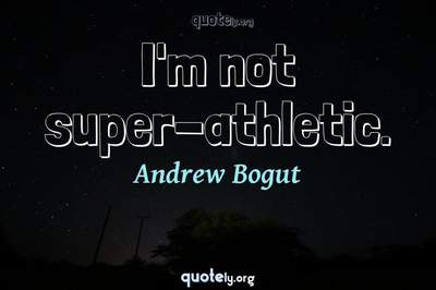 Photo Quote of I'm not super-athletic.