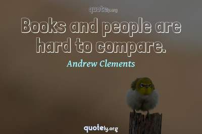 Photo Quote of Books and people are hard to compare.