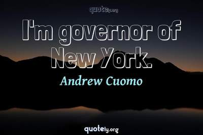 Photo Quote of I'm governor of New York.