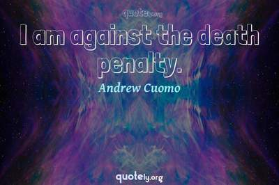 Photo Quote of I am against the death penalty.