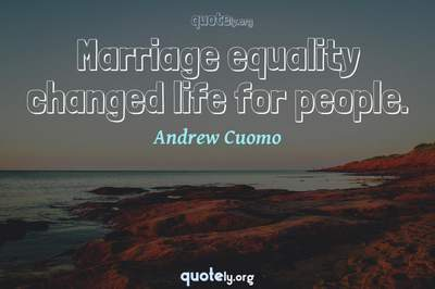 Photo Quote of Marriage equality changed life for people.
