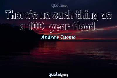 Photo Quote of There's no such thing as a 100-year flood.