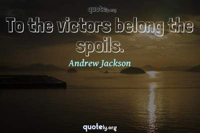 Photo Quote of To the victors belong the spoils.