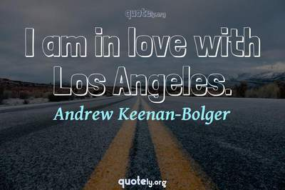 Photo Quote of I am in love with Los Angeles.