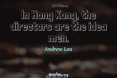 Photo Quote of In Hong Kong, the directors are the idea men.
