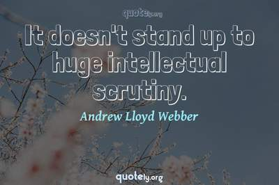 Photo Quote of It doesn't stand up to huge intellectual scrutiny.