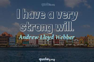 Photo Quote of I have a very strong will.