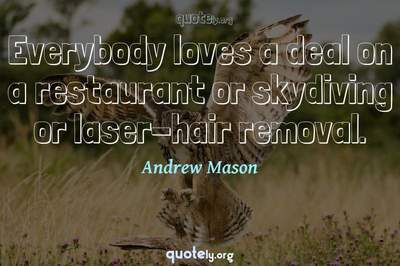 Photo Quote of Everybody loves a deal on a restaurant or skydiving or laser-hair removal.