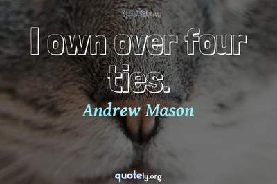 Photo Quote of I own over four ties.