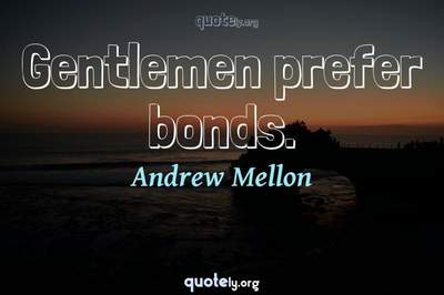 Photo Quote of Gentlemen prefer bonds.