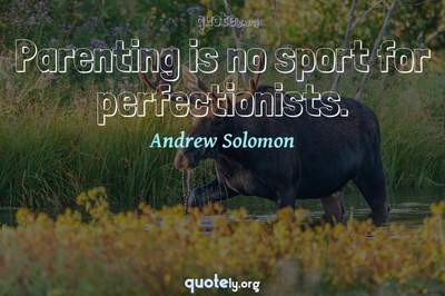 Photo Quote of Parenting is no sport for perfectionists.