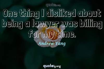 Photo Quote of One thing I disliked about being a lawyer was billing for my time.