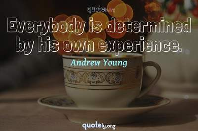 Photo Quote of Everybody is determined by his own experience.
