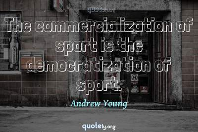 Photo Quote of The commercialization of sport is the democratization of sport.