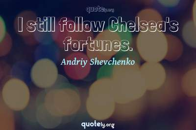 Photo Quote of I still follow Chelsea's fortunes.