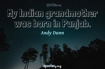 Photo Quote of My Indian grandmother was born in Punjab.