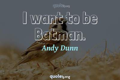 Photo Quote of I want to be Batman.