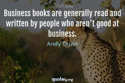Photo Quote of Business books are generally read and written by people who aren't good at business.