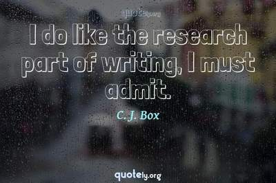 Photo Quote of I do like the research part of writing, I must admit.