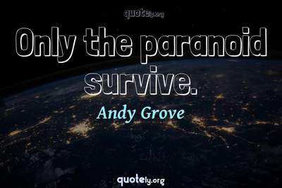 Photo Quote of Only the paranoid survive.