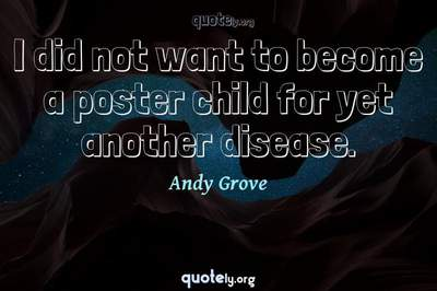 Photo Quote of I did not want to become a poster child for yet another disease.