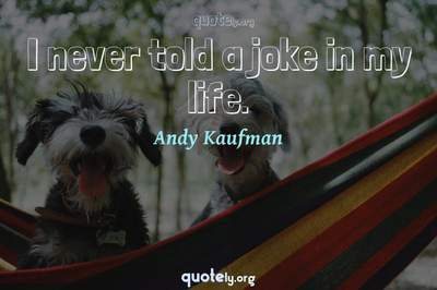 Photo Quote of I never told a joke in my life.