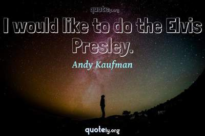 Photo Quote of I would like to do the Elvis Presley.