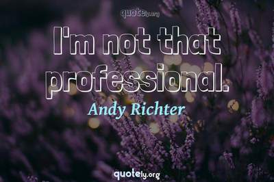 Photo Quote of I'm not that professional.
