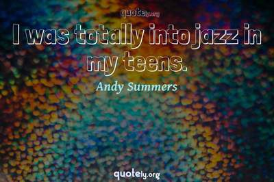 Photo Quote of I was totally into jazz in my teens.