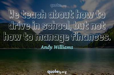Photo Quote of We teach about how to drive in school, but not how to manage finances.