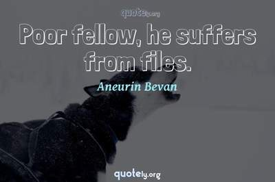 Photo Quote of Poor fellow, he suffers from files.