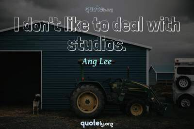 Photo Quote of I don't like to deal with studios.
