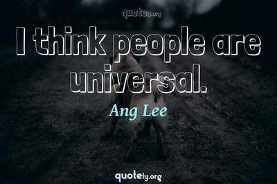 Photo Quote of I think people are universal.