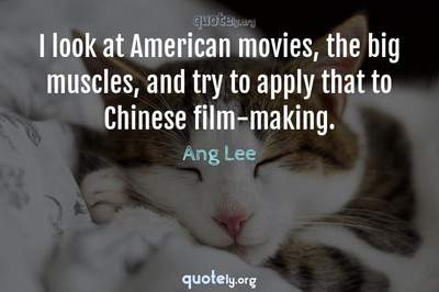 Photo Quote of I look at American movies, the big muscles, and try to apply that to Chinese film-making.