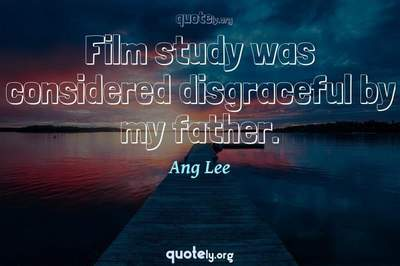 Photo Quote of Film study was considered disgraceful by my father.