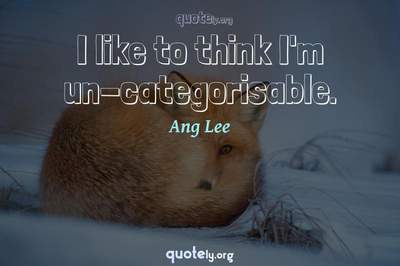 Photo Quote of I like to think I'm un-categorisable.