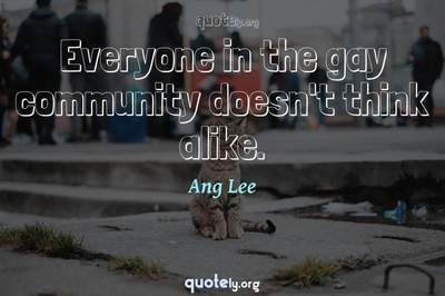 Photo Quote of Everyone in the gay community doesn't think alike.