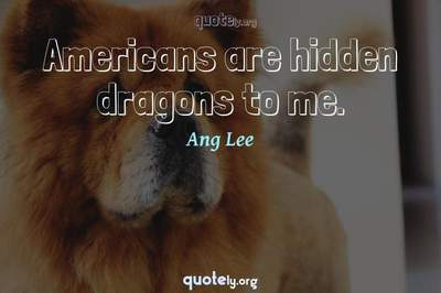 Photo Quote of Americans are hidden dragons to me.